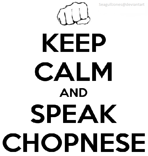 Keep Calm and Speak Chopnese by SeagullJones