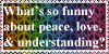 What's so Funny about Peace Love and Understanding