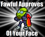 Fawful Approves