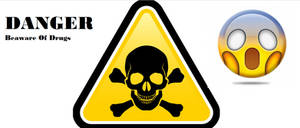 DANGER: Beware Of Drugs
