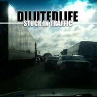 DilutedLife - Stuck In Traffic