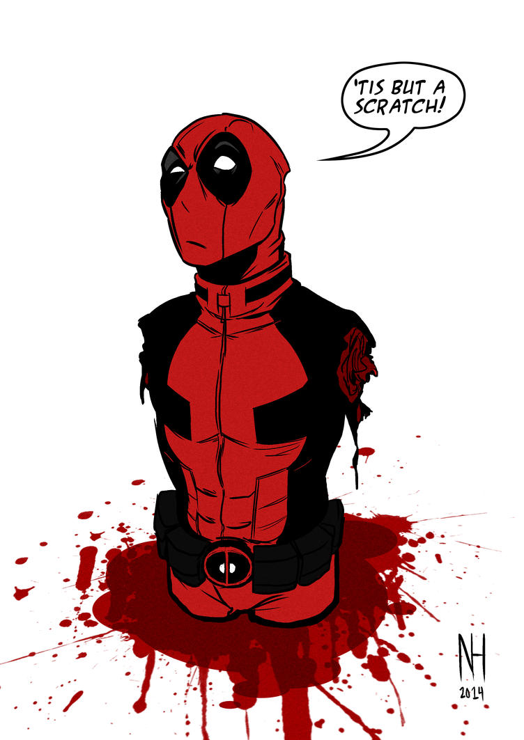 Deadpool - 'tis but a scratch by xenomorph01