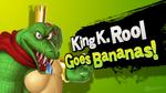 King K. Rool Goes Bananas!
