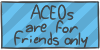 ACEOs are for friends only by WizzDono