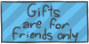 Gifts are for friends only by WizzDono