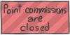 Point commissions are closed