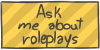 Ask me about roleplays