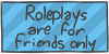 Roleplays are for friends only by WizzDono