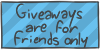 Giveaways are for friends only by WizzDono