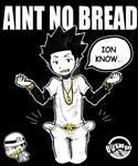Aint no bread