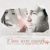 if love were enough by missalmost000
