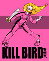 KILL BIRD Volume One by dani-kitty