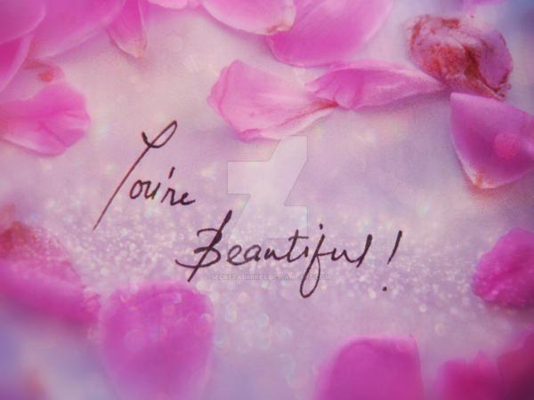 .: You're Beautiful :. by Secretadmires