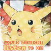 Would someone listen to Pikachu?