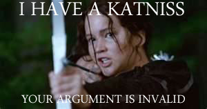 I Have A Katniss Your Argument is Invalid by TheEnglishRider99