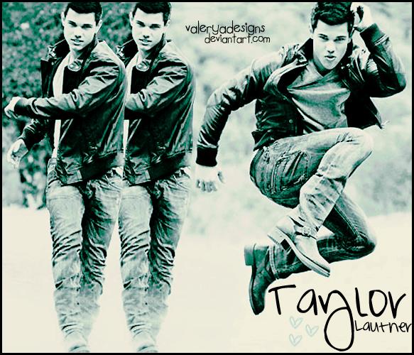 TaylorLautner by vaLeryaDesigns