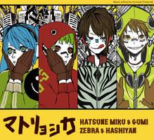 Matryoshka [Miku, Gumi + Zebra, Hashiyan]