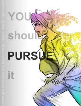 You should PURSUE it