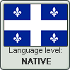 Quebec French language level NATIVE by animeXcaso