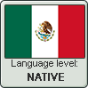 Mexican Spanish language level NATIVE
