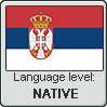 Serbian language level NATIVE by TheFlagandAnthemGuy