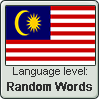 Malay language level RANDOM WORDS by TheFlagandAnthemGuy