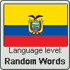 Ecuadorian Spanish language level RANDOM WORDS by TheFlagandAnthemGuy