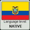 Ecuadorian Spanish language level NATIVE by TheFlagandAnthemGuy