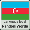 Azerbaijani language level RANDOM WORDS by TheFlagandAnthemGuy