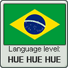 Brazilian language level HUE HUE HUE