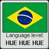 Brazilian language level HUE HUE HUE by TheFlagandAnthemGuy