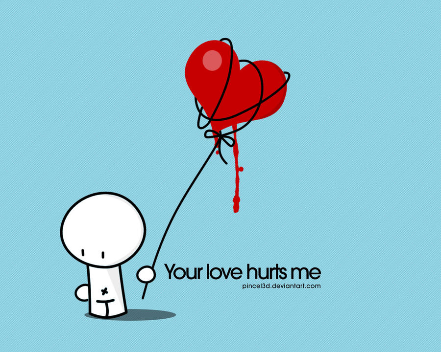 Your love hurts me by pincel3d
