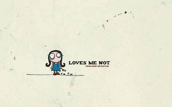 Loves me not