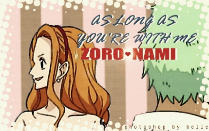 As long as you're with me( ZoroNami) by BelleLoveZoro