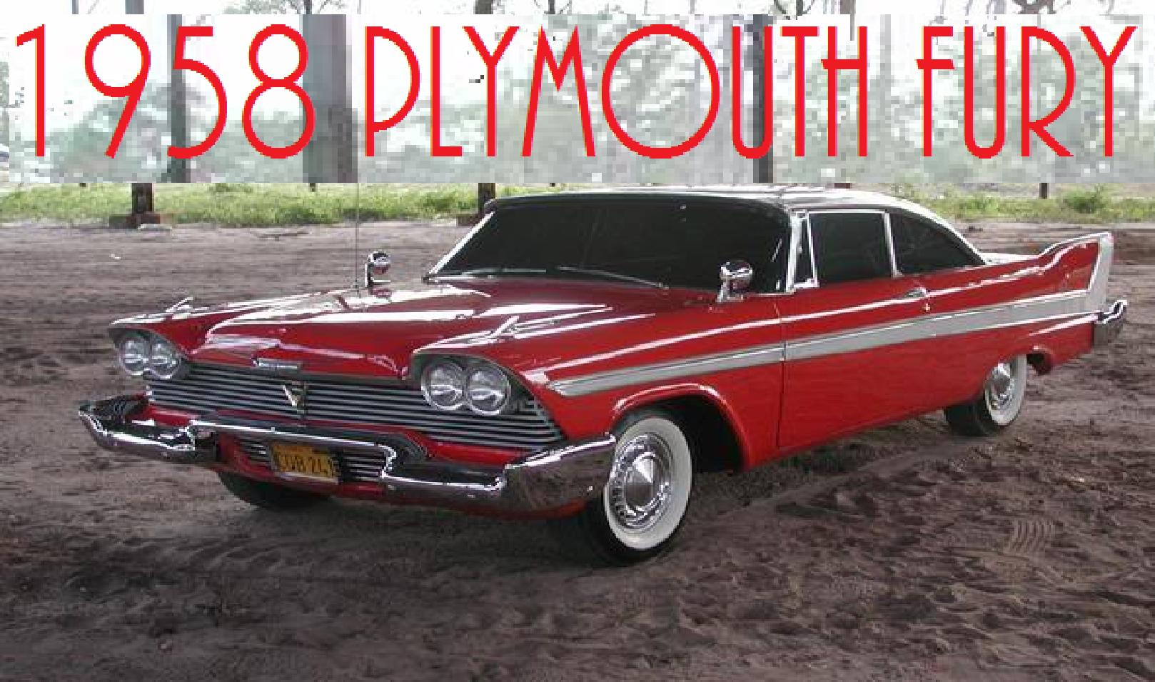 The 58 plymouth fury car number two on my wish list christine she