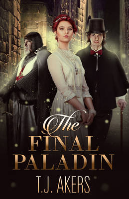 The Final Paladin by T.J Akers