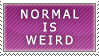 Normal is Weird by gottaluvthev13