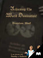 Achieving The World Domination! - Brainless Work by Edheldil14