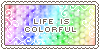 Life Is Colorful || Stamp by Kiibun