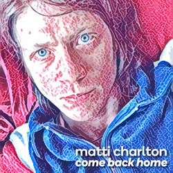 Matti Charlton - Come Back Home - May 3 Single Art