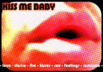 Kiss me, baby