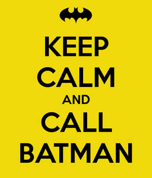 Keep calm and call batman #2