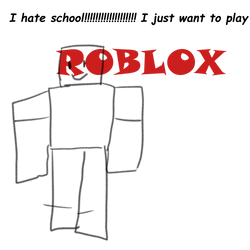 I Just Want To Play Roblox