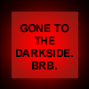 Gone to the Darkside. BRB. by BowChickaBowWow