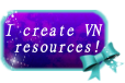 I Create VN Resources! by Vixeria