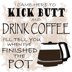 Kick Butt and Drink Coffee by selftaughtartist1