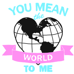 You Mean The World To Me TRANSPARENT OVERLAY
