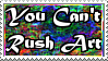 You Can't Rush Art by XxH2oDragonxX