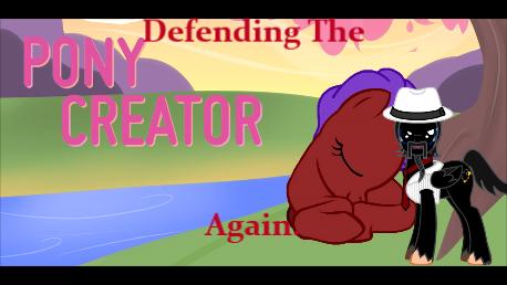 Defending The Pony Creator.  Again. by Blackbird2