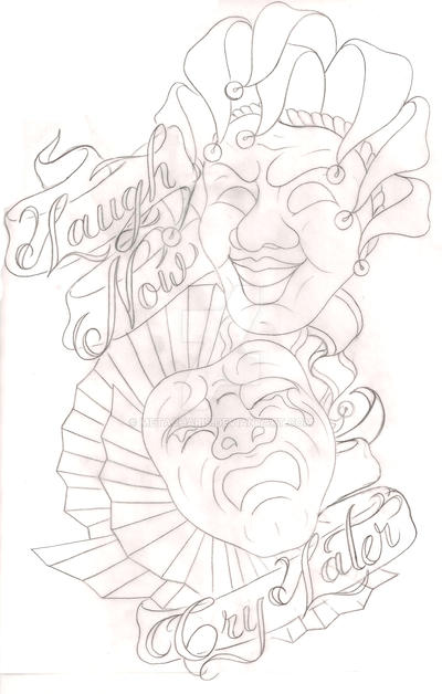 Laugh Now Cry Later Masks Tattoo By Metacharis On Deviantart